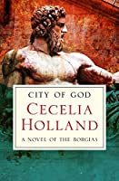City of God: A Novel of the Borgias