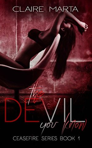 The Devil You Know (Ceasefire, #1)