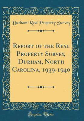 Report of the Real Property Survey, Durham, North Carolina, 1939-1940  by  Durham Real Property Survey