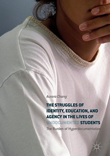 The Struggles of Identity, Education, and Agency in the Lives of Undocumented Students The Burden of Hyperdocumentation