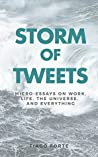 Storm of Tweets: Micro-essays on work, life, the universe, and everything