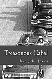 Treasonous Cabal: A Primer on the Violent Overthrow of John F. Kennedy and His Presidency