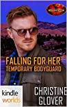Falling for Her Temporary Bodyguard (Brotherhood Protectors Kindle Worlds)