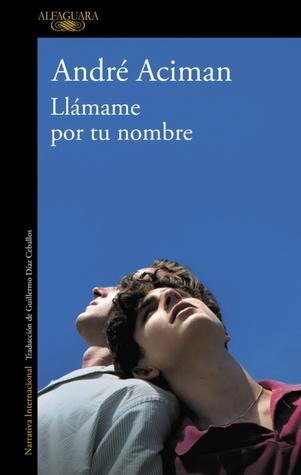 Llámame por tu nombre (Call Me By Your Name #1) - André Aciman