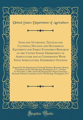 Food and Nutrition, Textiles and Clothing, Housing and Household Equipment and Family Economics Research of the United States Department of Agriculture and in Cooperation with State Agricultural Experiment Stations: Prepared for the Department's Food and