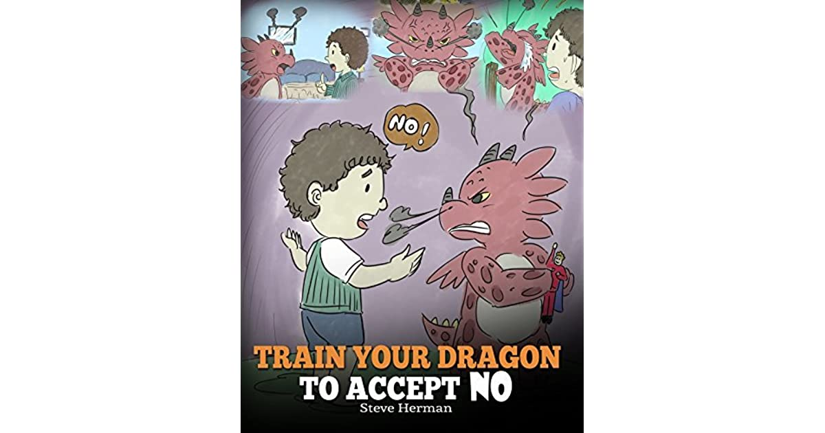 Train Your Dragon To Accept NO by Steve Herman