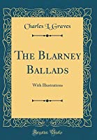 The Blarney Ballads: With Illustrations (Classic Reprint)