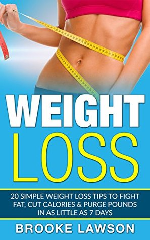 Weight Loss: 20 Simple Weight Loss Tips To Fight Fat, Cut Calories & Purge Pounds In As Little As 7 Days