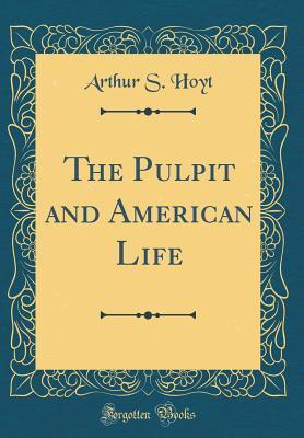 The Pulpit and American Life Arthur Stephen Hoyt