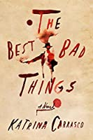 The Best Bad Things: A Novel