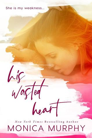 His Wasted Heart by Monica  Murphy