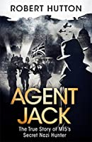 Agent Jack: The True Story of MI5's Secret Nazi Hunter