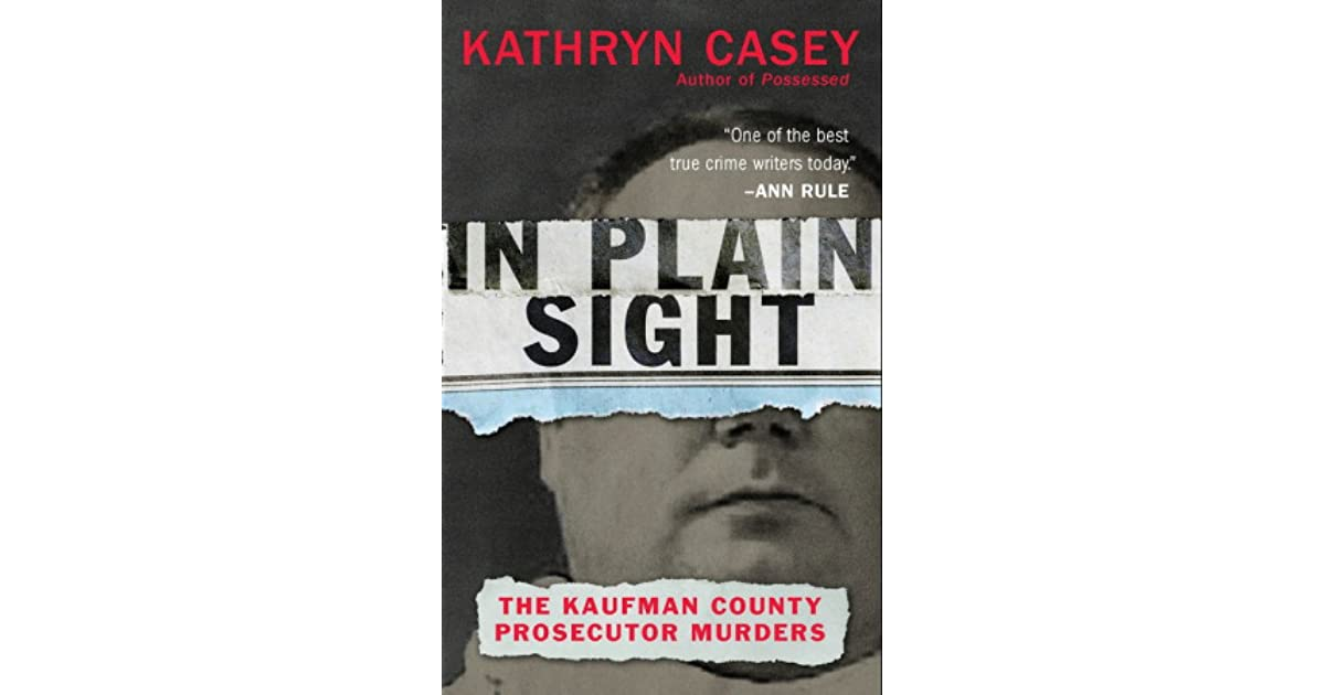 In Plain Sight The Kaufman County Prosecutor Murders By