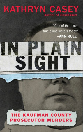In Plain Sight: The Kaufman County Prosecutor Murders by
