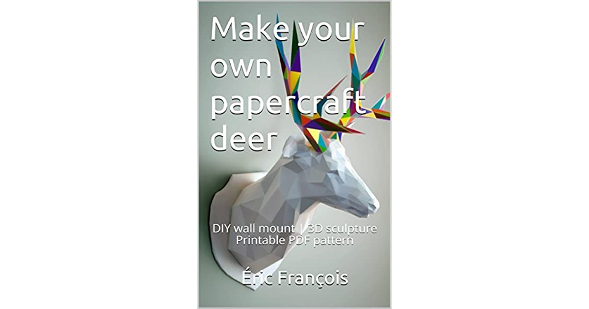 Make Your Own Papercraft Deer Diy Wall Mount 3d Sculpture Printable Pdf Pattern By Eric Francois