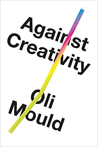 Against Creativity by Oli Mould