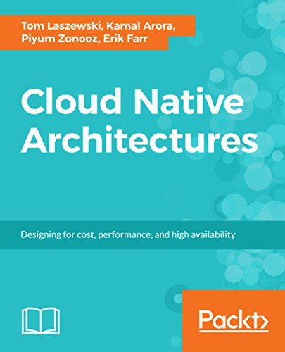 Cloud Native Architectures Design high-availability and cost-effective applications for the cloud