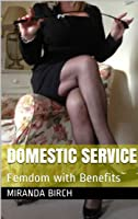 Domestic Service: Femdom with Benefits
