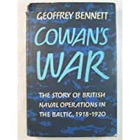 Cowan's War: The Story of British Naval Operations in the Baltic, 1918-1920