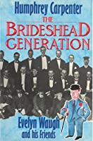 The Brideshead Generation: Evelyn Waugh And His Friends