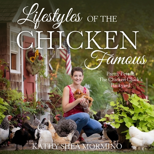 Lifestyles of the Chicken Famous Pretty Pets in The Chicken Chick's Backyard