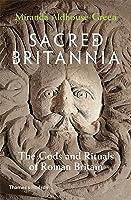 Sacred Britannia: Gods and Rituals in Roman Britain from Caesar to Constantine