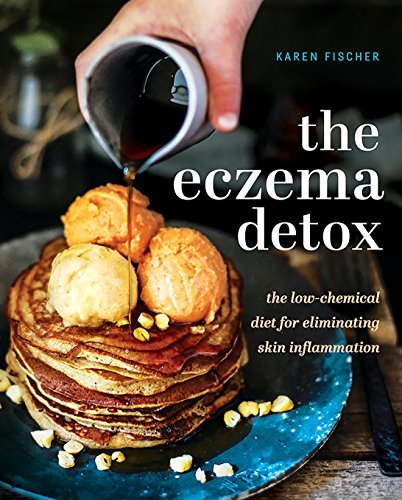 Eczema Detox  The Low-Chemical Diet for Eliminating Skin Inflammation