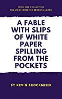 A Fable with Slips of White Paper Spilling from the Pockets