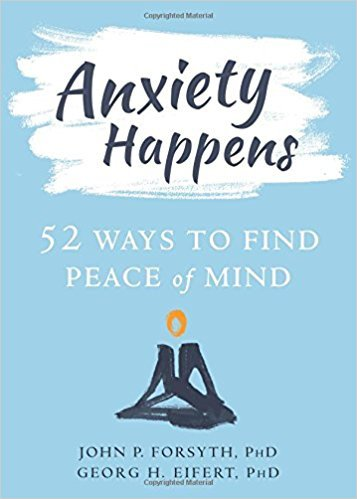 Anxiety Happens 52 Ways to Find Peace of Mind