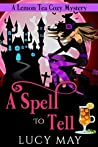 A Spell To Tell (A Lemon Tea Cozy Mystery #2)