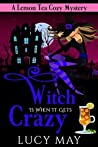 Witch is When it Gets Crazy (A Lemon Tea Cozy Mystery #3)