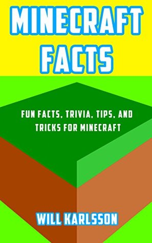 Minecraft Facts: Fun Facts, Trivia, Tips, and Tricks for