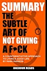 SUMMARY The Subtle Art of Not Giving a F*ck: A Counterintuitive Approach to Living a Good Life by Mark Manson