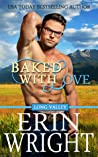 Review ebook Baked with Love (Long Valley, #6) by Erin Wright