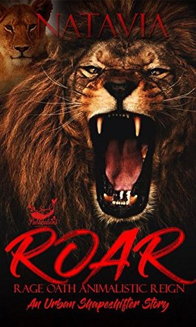 ROAR Rage. Oath. Animalistic. Reign. by Natavia