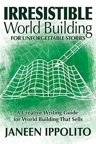 Irresistible World Building For Unforgettable Stories by Janeen Ippolito