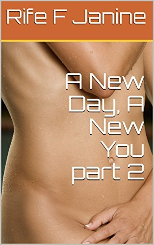 A New Day, A New You part 2  by  Rife F Janine