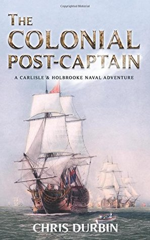 The Colonial Post-Captain (Carlisle & Holbrooke Naval Adventures #1)