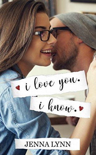 I Love You. I Know.  by  Jenna Lynn Hodge