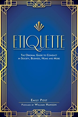 Etiquette The Original Guide to Conduct in Society, Business, Home, and More