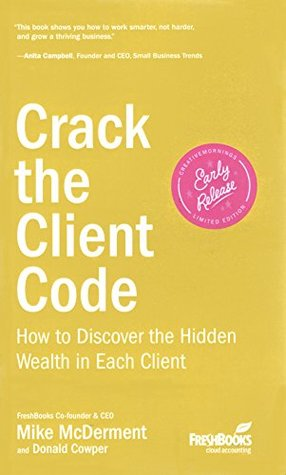Crack the Client Code: How to Discover the Hidden Wealth in Each Client