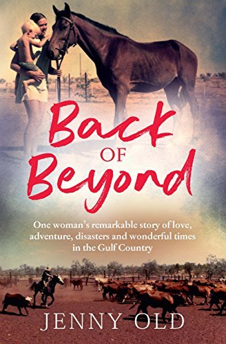 Back of Beyond One woman's remarkable story of love, adventure, disasters and wonderful times in the Gulf Country