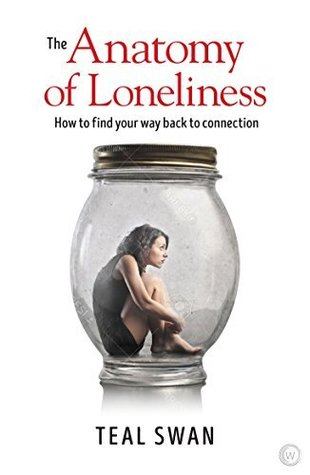 The Anatomy of Loneliness by Teal Swan