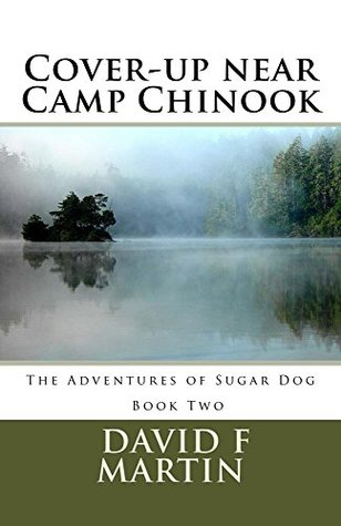 Cover-Up near Camp Chinook (The Adventures of Sugar Dog Book 2)