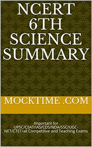 NCERT 6th Science SUMMARY: Important for UPSC/CSAT/IAS/CDS/NDA/SSC/UGC-NET/CTET/all Competitive and Teaching Exams