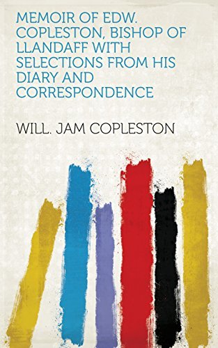 Memoir of Edw. Copleston, Bishop of Llandaff with Selections from his Diary and Correspondence Will. Jam Copleston