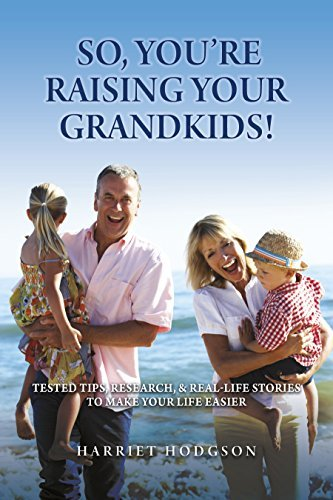 So, You're Raising Your Grandkids! Tested Tips, Research, & Real Life Stories to Make Your Life Easier