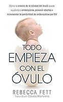 Todo Empieza con el Óvulo: Cómo la ciencia de la calidad del óvulo puede ayudarla a embarazarse, prevenir abortos e incrementar la posibilidad de embarazarse por FIV