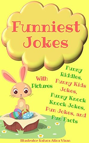 Funniest Jokes With Funny Riddles Funny Kids Jokes Funny Knock Knock Jokes Pun Jokes And Fun Facts For Easter Baskets By Sam Reiner