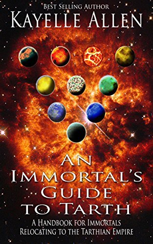 An Immortals Guide to Tarth: A Handbook for Immortals Relocating to the Tarthian Empire Kayelle Allen